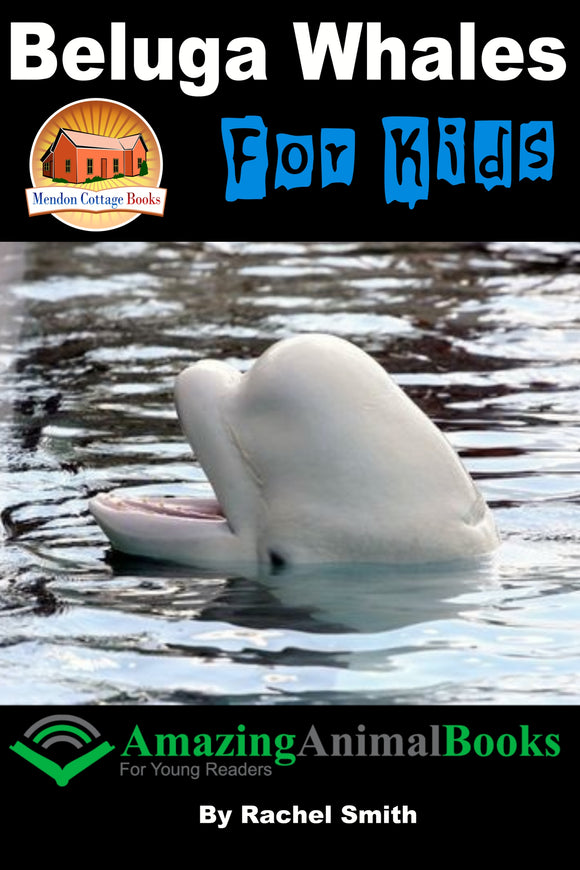 Beluga Whales For Kids-  Amazing Animal Books For Young Readers