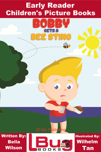Bobby gets a bee sting - Early Reader - Children's Picture Books