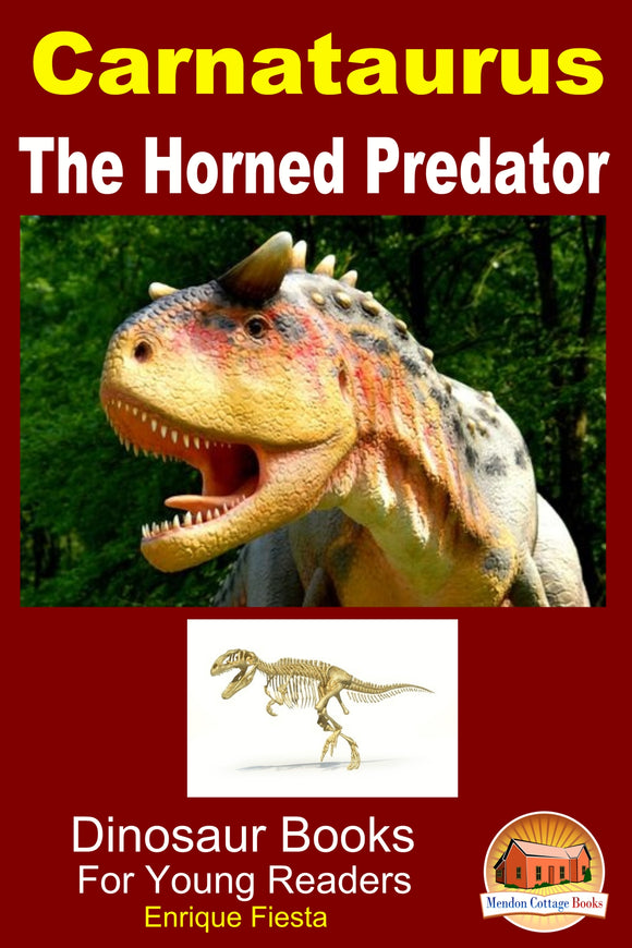 Carnataurus The Horned Predator-Dinosaur Books For Young Readers