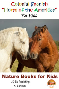 "Colonial Spanish ""Horse of the Americas""  For Kids-Nature Books for Kids"
