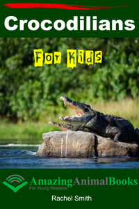 Crocodilians For Kids - Amazing Animal Books - For Young Readers