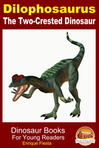 Dilophosaurus The Two-Crested Dinosaur-Dinosaur Books For Young Readers