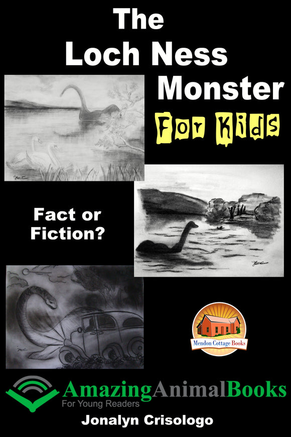The Loch Ness Monster  For Kids-Fact or Fiction?-Amazing Animal Books For Young Readers