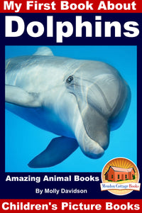 My First Book About Dolphins -Amazing Animal Books