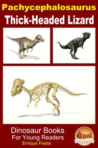 Pachycephalosaurus Thick-Headed Lizard-Dinosaur Books For Young Readers