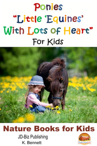 "Ponies  ""Little 'Equines' With Lots of Heart""  For Kids-Nature Books for Kids"