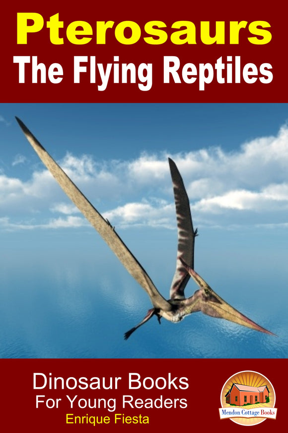 Pterosaurs The Flying Reptiles - Dinosaur Books For Young Readers