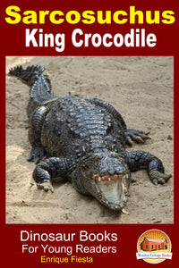 Sarcosuchus King Crocodile-Dinosaur Books For Young Readers