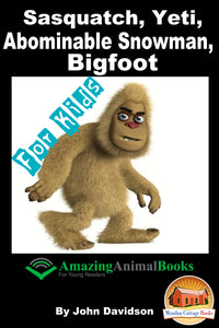 Sasquatch, Yeti, Abominable Snowman, Bigfoot – For Kids  Amazing Animal Books for Young Readers