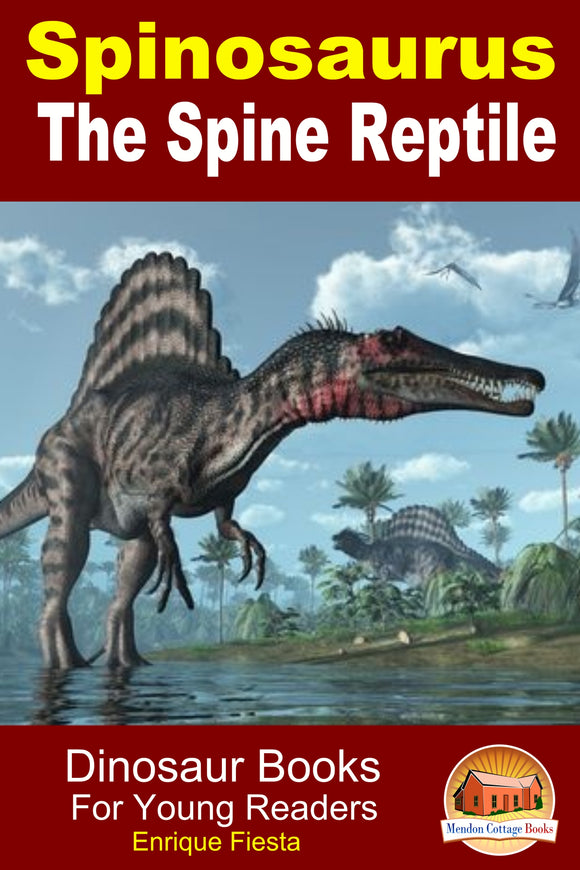 Spinosaurus The Spine Reptile-Dinosaur Books For Young Readers