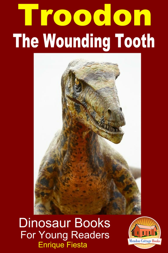 Troodon The Wounding Tooth-Dinosaur Books For Young Readers
