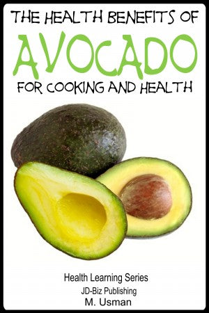 The Health Benefits of Avocado - For Cooking and Health