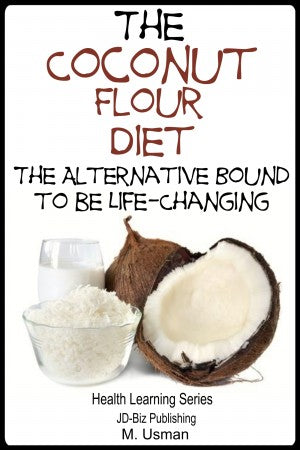 The Coconut Flour Diet - The Alternative Bound to be Life-Changing