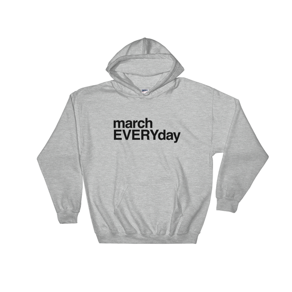 Hoodie: MARCH EVERYDAY