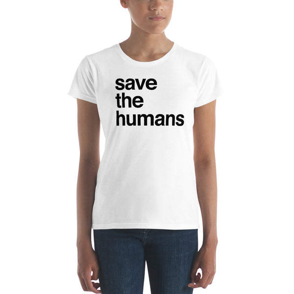 Women's T-shirt: SAVE THE HUMANS