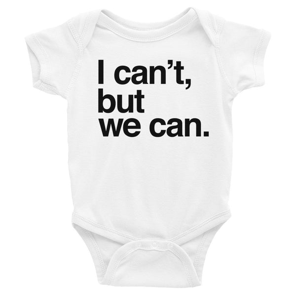 Baby Onesie: I CAN'T BUT WE CAN