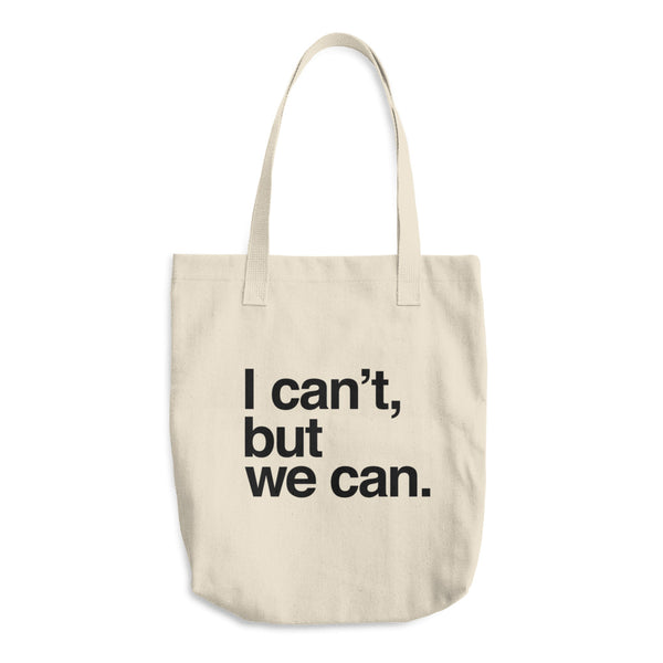 Organic Cotton Tote Bag: I CAN'T BUT WE CAN