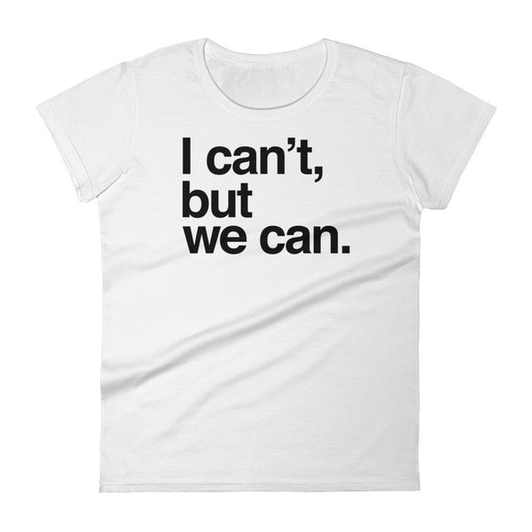 Women's T-shirt: I CAN'T BUT WE CAN