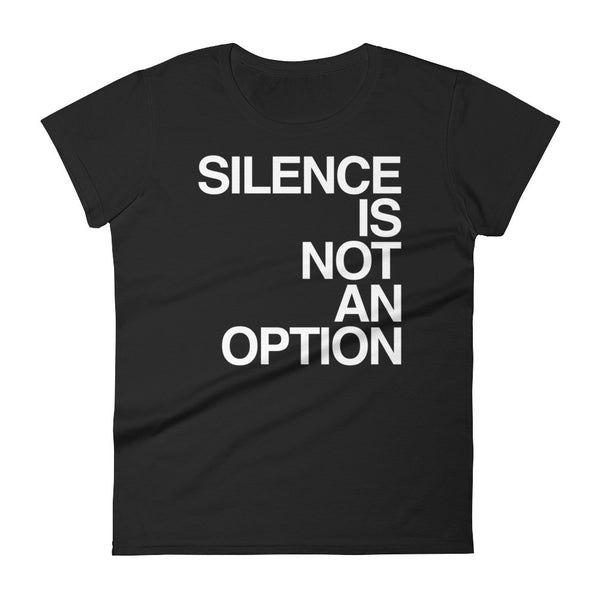 Women's T-shirt: SILENCE IS NOT AN OPTION