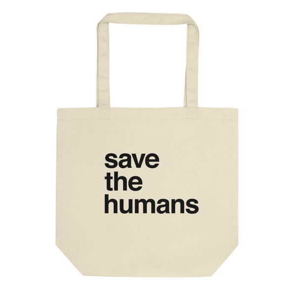 Organic Cotton Tote Bag: SAVE THE HUMANS