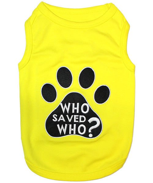 Who Saved Who Dog Shirt - Yellow - Pupaholic.com