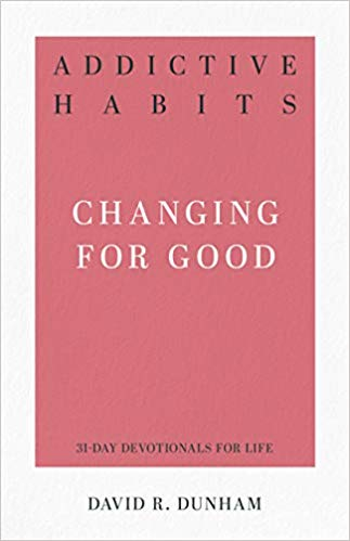 Addictive Habits: Changing for Good (31-Day Devotionals for Life)