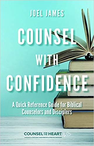 Counsel with Confidence: A Quick Reference Guide for Biblical Counselors and Disciplers