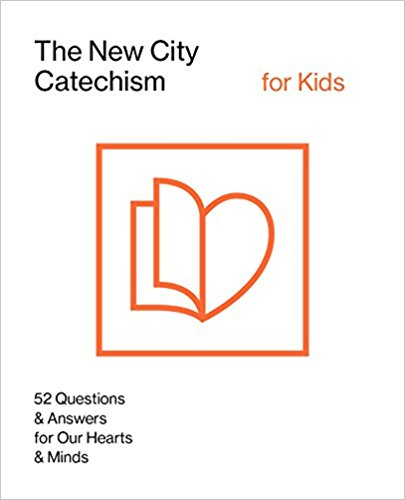 New City Catechism for Kids: 52 Questions and Answers for Our Hearts & Minds