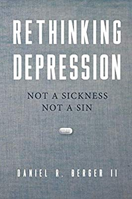 Rethinking Depression: Not a Sickness Not a Sin
