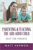 Parenting & Teaching The ADD - ADHD Child: Help for Parents