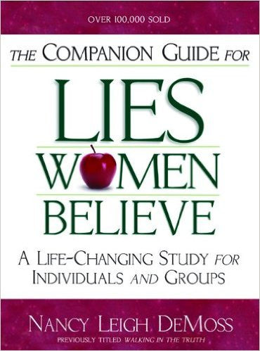 The Companion Guide For Lies Women Believe - A Life-Changing Study for Individuals and Groups