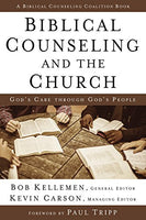 Biblical Counseling and the Church: God's Care Through God's People (Biblical Counseling Coalition)