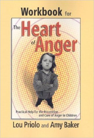 Workbook for the Heart of Anger: Practical Help for the Prevention and Cure of Anger in Children