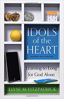 Idols of the Heart: Learning to Long for God Alone, Revised and Updated