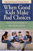When Good Kids Make Bad Choices - Help and Hope for Hurting Parents