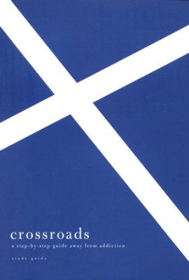 Crossroads: Study Guide. A Step by Step Guide Away From Addiction