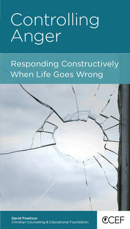Controlling Anger: Responding Constructively When Life Goes Wrong