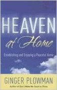 Heaven at Home: Establishing and Enjoying a Peaceful Home