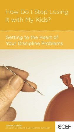 How Do I Stop Losing It with My Kids?: Getting to the Heart of Your Discipline Problems