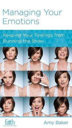 Managing Your Emotions: Keeping Your Feelings from Running the Show