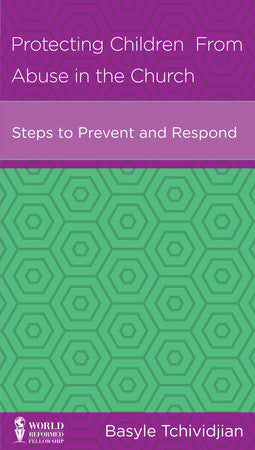 Protecting Children from Abuse in the Church: Steps to Prevent and Respond
