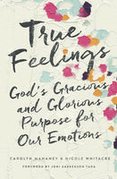 True Feelings - God's Gracious and Glorious Purpose for Our Emotions