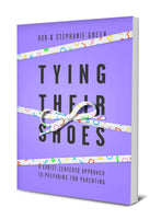 TYING THEIR SHOES: A CHRIST-CENTERED APPROACH TO PREPARING FOR PARENTING