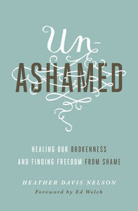 Unashamed - Healing Our Brokenness and Finding Freedom from Shame