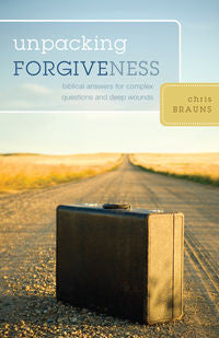 Unpacking Forgiveness - Biblical Answers for Complex Questions and Deep Wounds