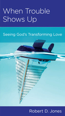 When Trouble Shows Up: Seeing God's Transforming Love