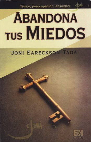 Abandona Tus Miedos (Spanish Edition) / Breaking the Bonds of Fear
