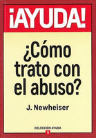¡Ayuda! ¿Cómo Trato con el Abuso? (Spanish Edition) / Help! I've Been Abused