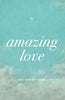 Amazing Love: Tracts Pack of 25