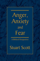 Anger, Anxiety, and Fear: A Biblical Perspective